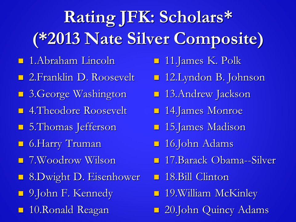 Rating JFK: Scholars* (*2013 Nate Silver Composite) 1.Abraham Lincoln 1.Abraham Lincoln 2.Franklin D.