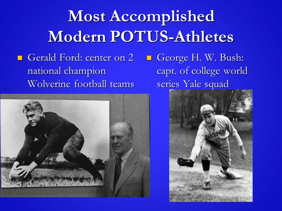 Most Accomplished Modern POTUS-Athletes Gerald Ford: center on 2 national champion Wolverine football teams Gerald Ford: center on 2 national champion