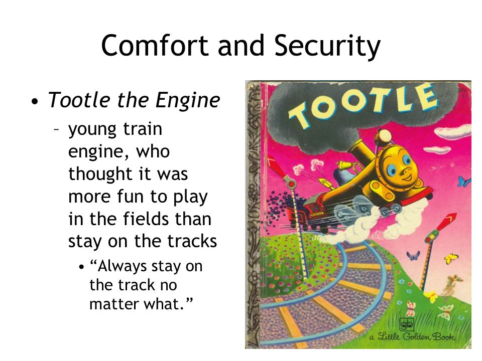 """Comfort and Security Tootle the Engine –young train engine, who thought it was more fun to play in the fields than stay on the tracks """"Always stay on"""