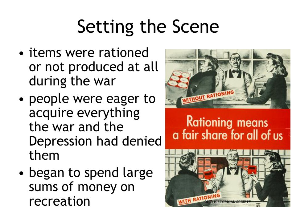 Setting the Scene items were rationed or not produced at all during the war people were eager to acquire everything the war and the Depression had den
