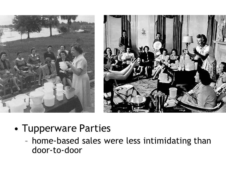 Tupperware Parties –home-based sales were less intimidating than door-to-door