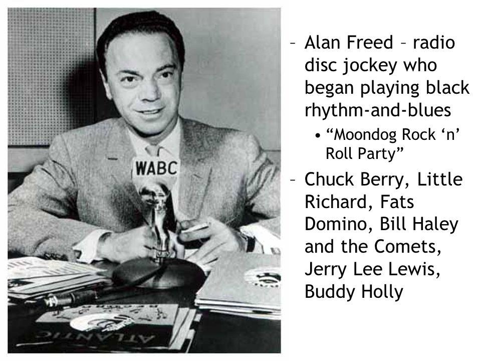 "–Alan Freed – radio disc jockey who began playing black rhythm-and-blues ""Moondog Rock 'n' Roll Party"" –Chuck Berry, Little Richard, Fats Domino, Bill"