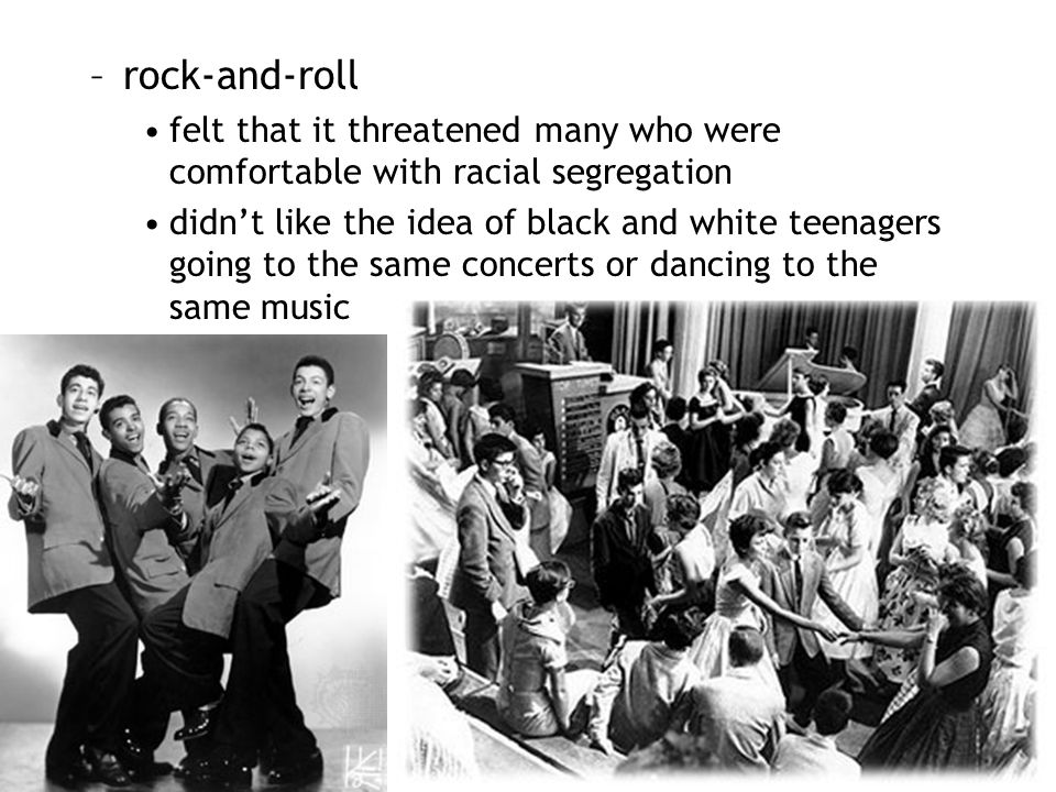 –rock-and-roll felt that it threatened many who were comfortable with racial segregation didn't like the idea of black and white teenagers going to th