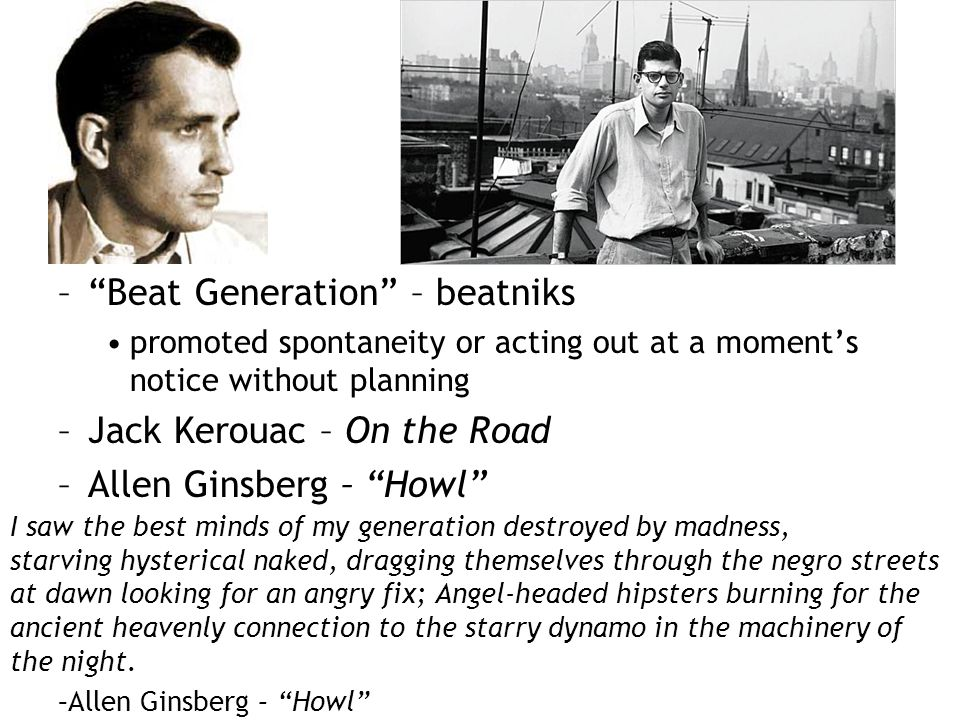 """–""""Beat Generation"""" – beatniks promoted spontaneity or acting out at a moment's notice without planning –Jack Kerouac – On the Road –Allen Ginsberg – """""""
