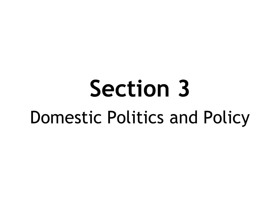 Section 3 Domestic Politics and Policy