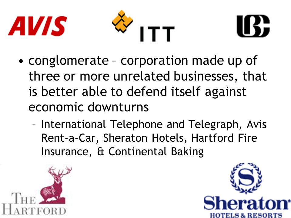 conglomerate – corporation made up of three or more unrelated businesses, that is better able to defend itself against economic downturns –Internation
