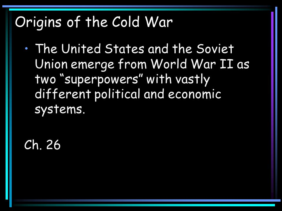 Chapter 26 Origins of the Cold War