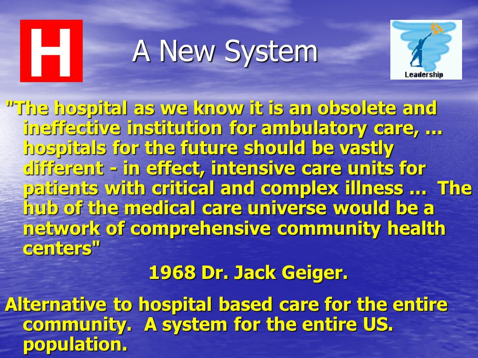 A New System The hospital as we know it is an obsolete and ineffective institution for ambulatory care,...