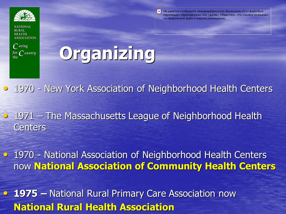 Organizing 1970 - New York Association of Neighborhood Health Centers 1970 - New York Association of Neighborhood Health Centers 1971 – The Massachusetts League of Neighborhood Health Centers 1971 – The Massachusetts League of Neighborhood Health Centers 1970 - National Association of Neighborhood Health Centers now National Association of Community Health Centers 1970 - National Association of Neighborhood Health Centers now National Association of Community Health Centers 1975 – National Rural Primary Care Association now 1975 – National Rural Primary Care Association now National Rural Health Association