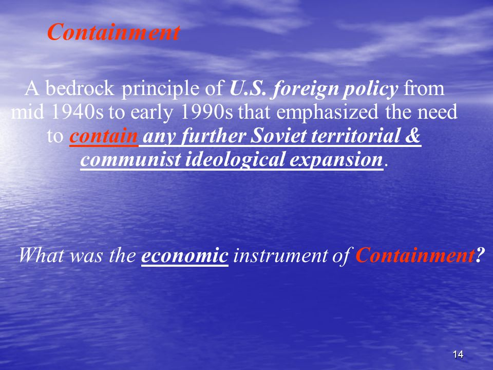 14 Containment A bedrock principle of U.S.