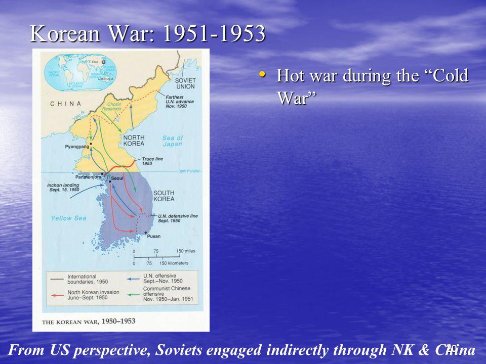 Korean War: 1951-1953 Hot war during the Cold War Hot war during the Cold War 20 From US perspective, Soviets engaged indirectly through NK & China