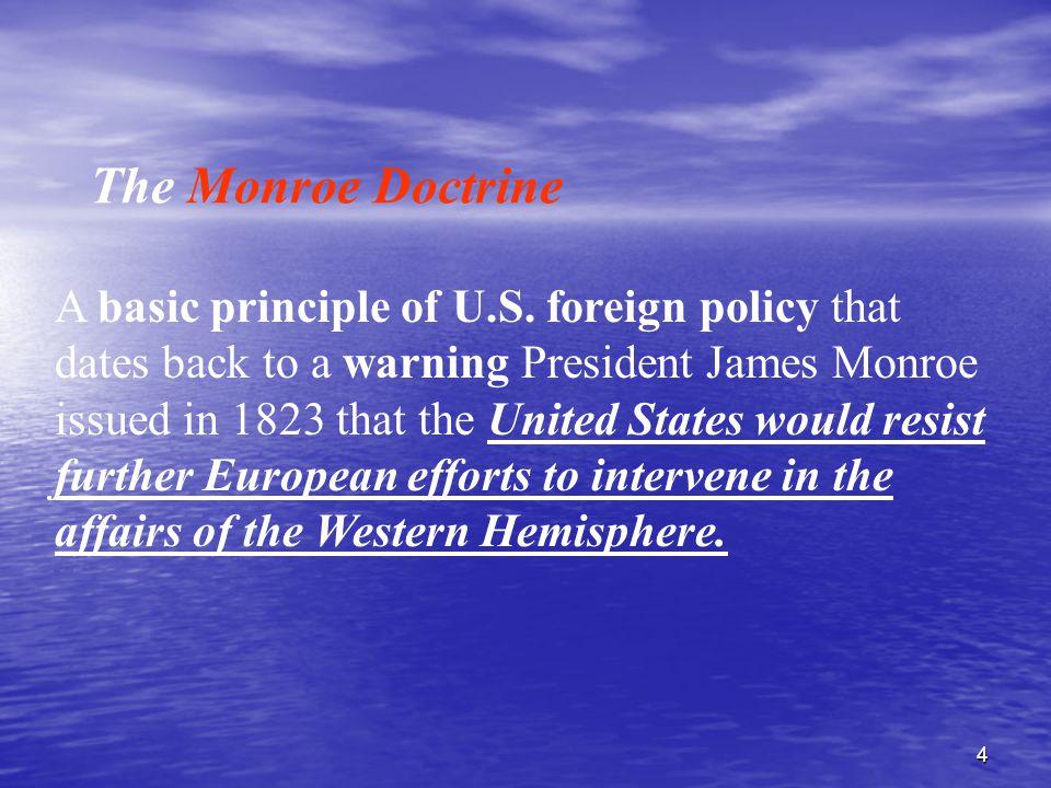 4 The Monroe Doctrine A basic principle of U.S.