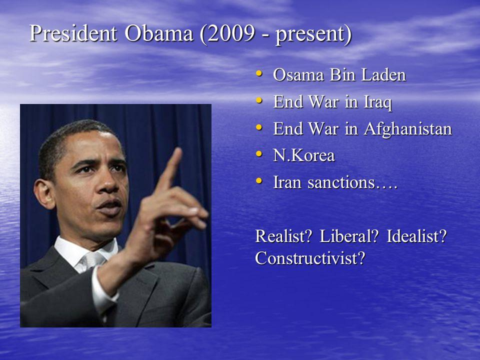 President Obama (2009 - present) Osama Bin Laden Osama Bin Laden End War in Iraq End War in Iraq End War in Afghanistan End War in Afghanistan N.Korea N.Korea Iran sanctions….