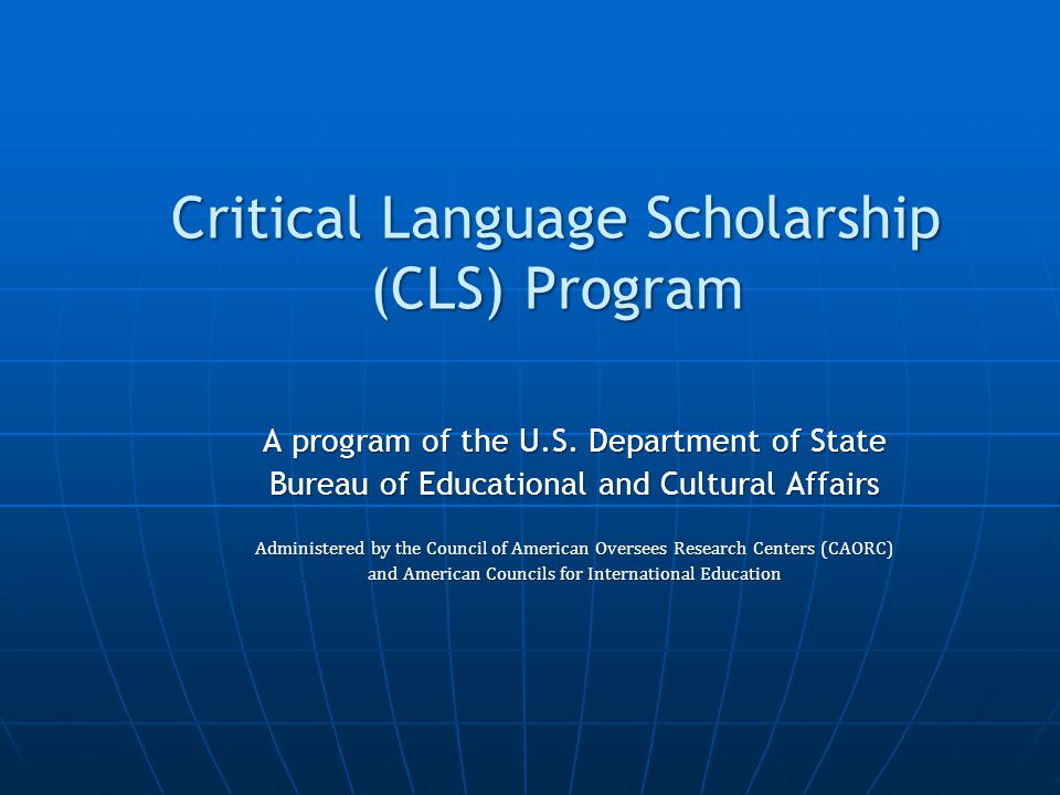 Critical Language Scholarship (CLS) Program A program of the U.S.