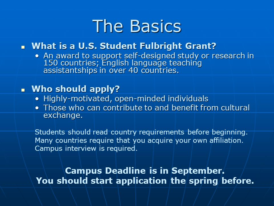 The Basics What is a U.S. Student Fulbright Grant.