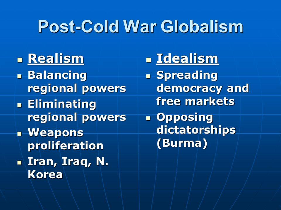 Post-Cold War Globalism Realism Realism Balancing regional powers Balancing regional powers Eliminating regional powers Eliminating regional powers We
