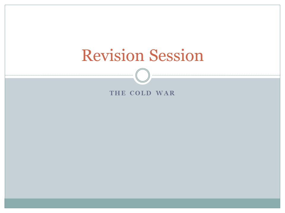 THE COLD WAR Revision Session