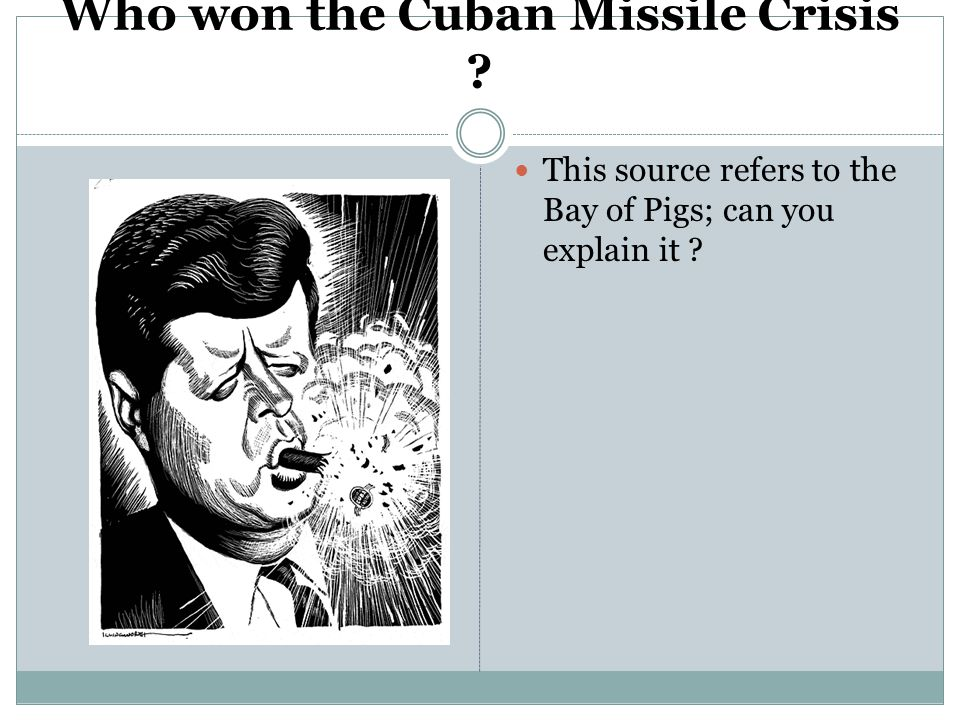 Who won the Cuban Missile Crisis ? This source refers to the Bay of Pigs; can you explain it ?