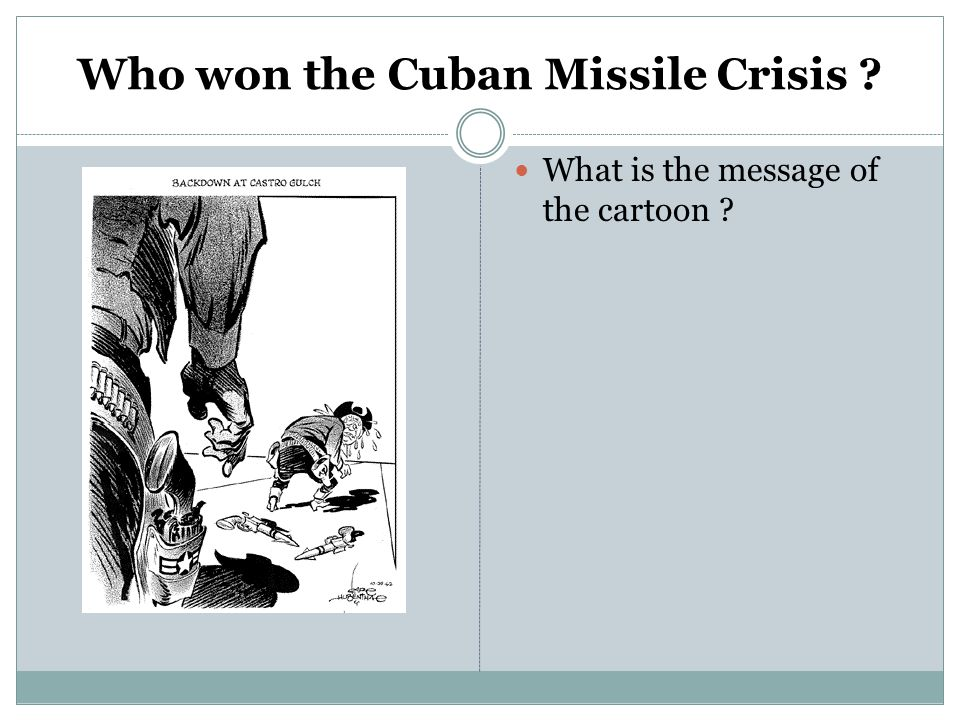 Who won the Cuban Missile Crisis ? What is the message of the cartoon ?