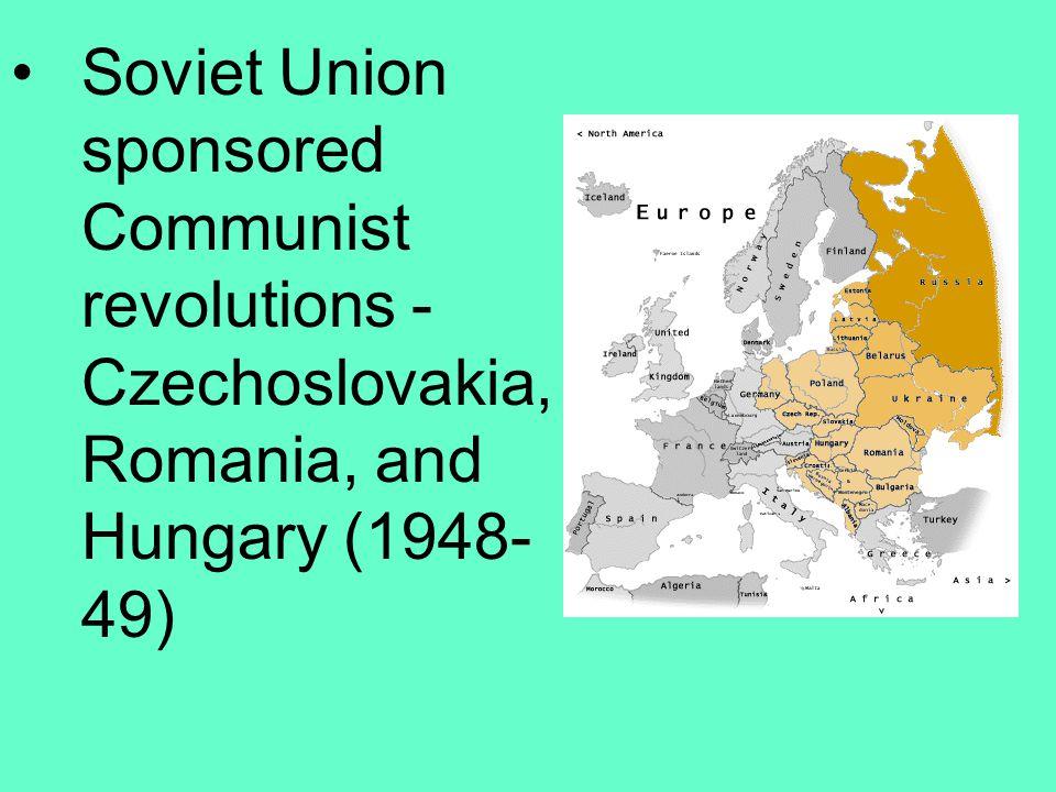 Soviet Union sponsored Communist revolutions - Czechoslovakia, Romania, and Hungary (1948- 49)