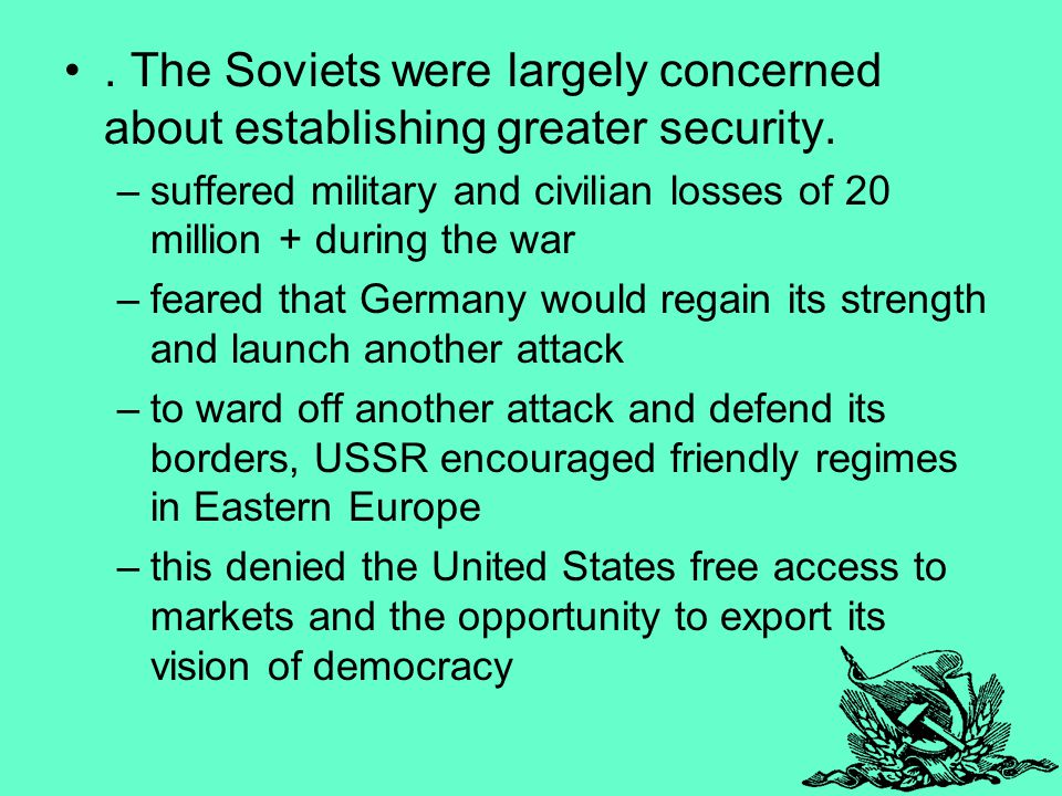 The Soviets were largely concerned about establishing greater security.