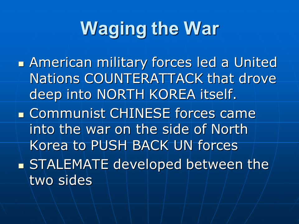 Waging the War American military forces led a United Nations COUNTERATTACK that drove deep into NORTH KOREA itself.