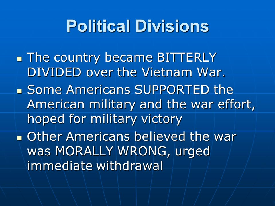 Political Divisions The country became BITTERLY DIVIDED over the Vietnam War. The country became BITTERLY DIVIDED over the Vietnam War. Some Americans