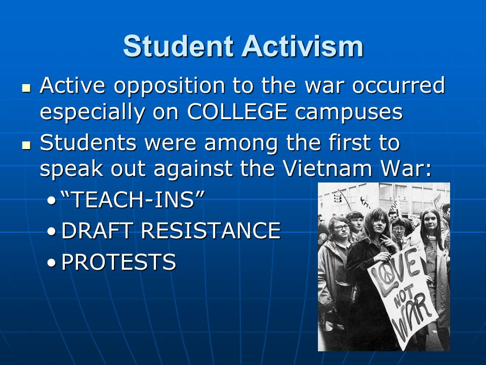 Student Activism Active opposition to the war occurred especially on COLLEGE campuses Active opposition to the war occurred especially on COLLEGE camp