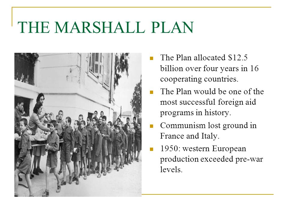 THE MARSHALL PLAN The Plan allocated $12.5 billion over four years in 16 cooperating countries. The Plan would be one of the most successful foreign a