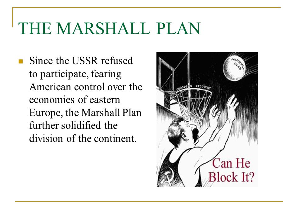 THE MARSHALL PLAN Since the USSR refused to participate, fearing American control over the economies of eastern Europe, the Marshall Plan further soli