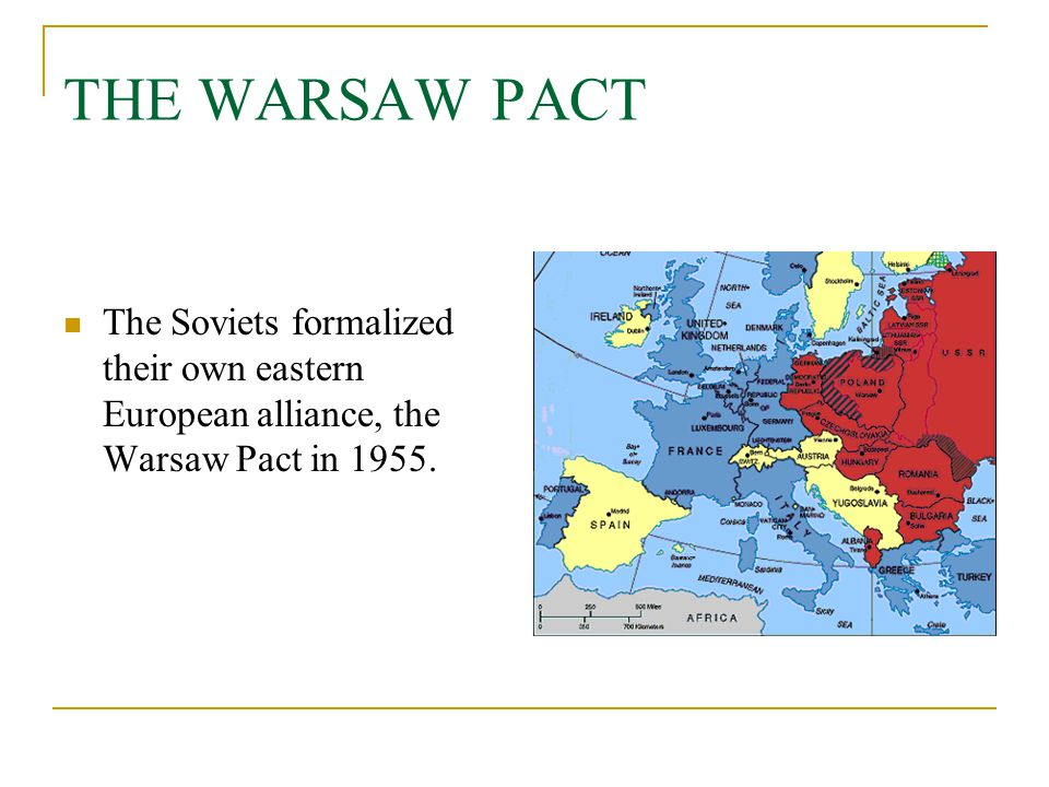 THE WARSAW PACT The Soviets formalized their own eastern European alliance, the Warsaw Pact in 1955.