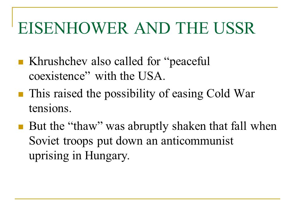 """EISENHOWER AND THE USSR Khrushchev also called for """"peaceful coexistence"""" with the USA. This raised the possibility of easing Cold War tensions. But t"""