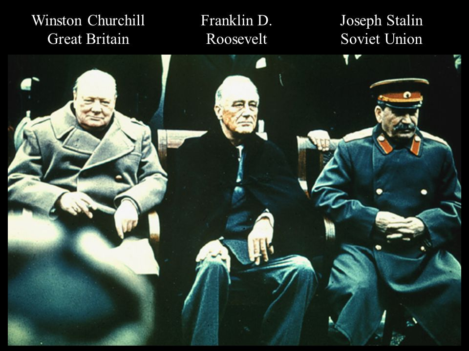 Winston Churchill Great Britain Franklin D. Roosevelt Joseph Stalin Soviet Union