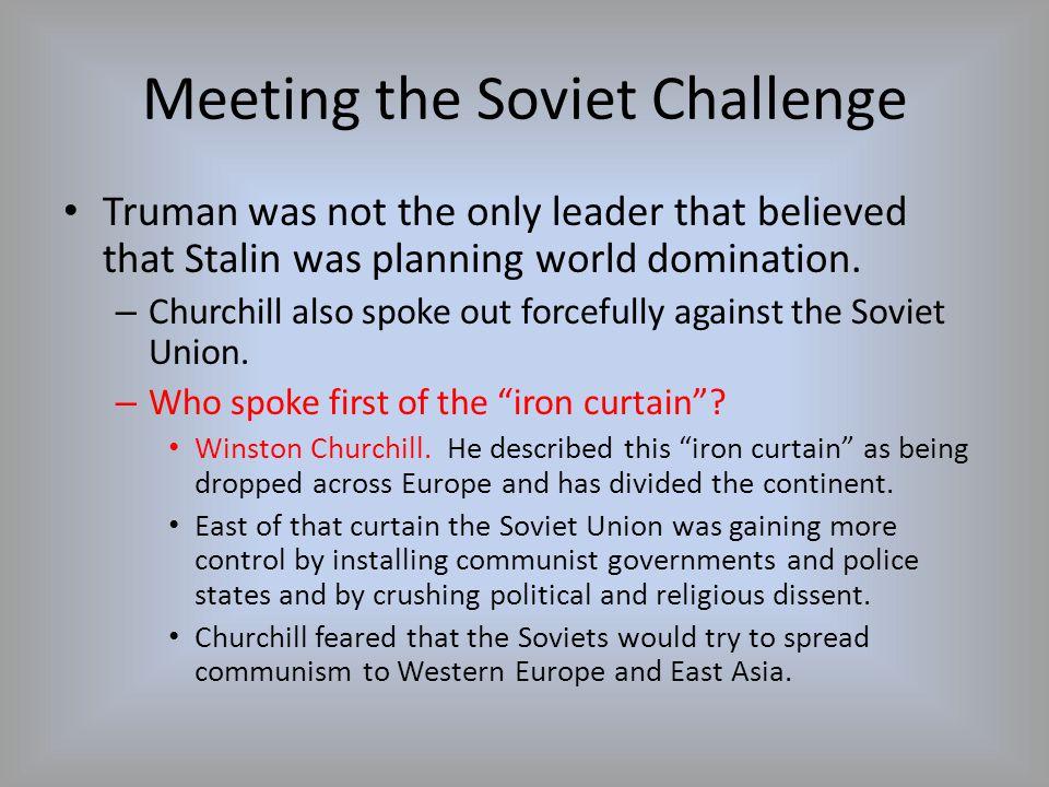 Meeting the Soviet Challenge Truman shared the same beliefs as Churchill.