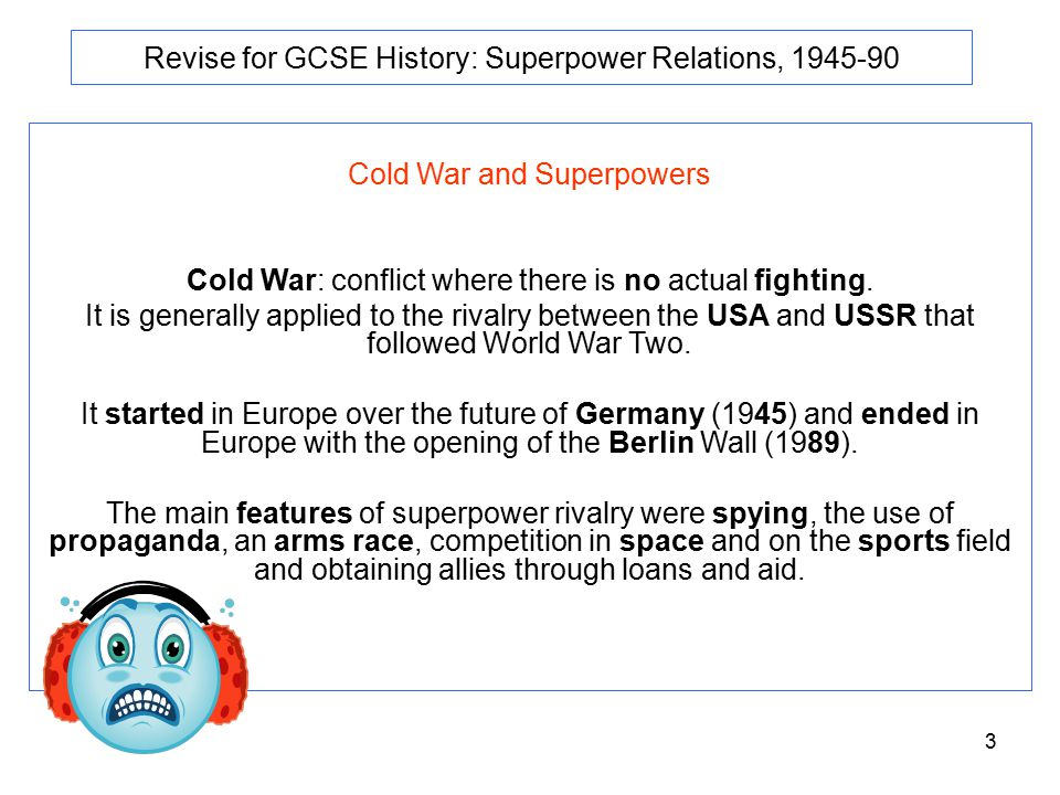 3 Revise for GCSE History: Superpower Relations, 1945-90 Cold War and Superpowers Cold War: conflict where there is no actual fighting.