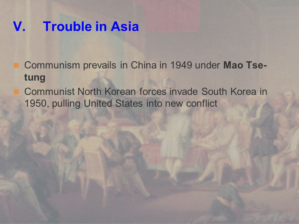 V. Trouble in Asia Communism prevails in China in 1949 under Mao Tse- tung Communist North Korean forces invade South Korea in 1950, pulling United St