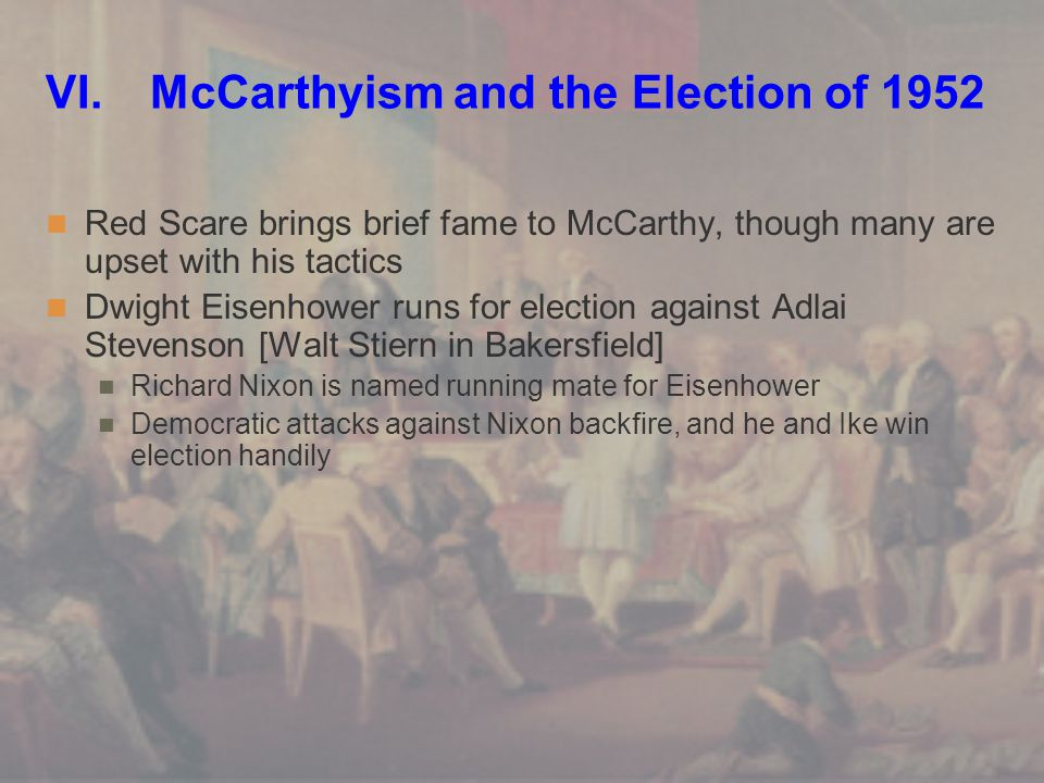 VI. McCarthyism and the Election of 1952 Red Scare brings brief fame to McCarthy, though many are upset with his tactics Dwight Eisenhower runs for el