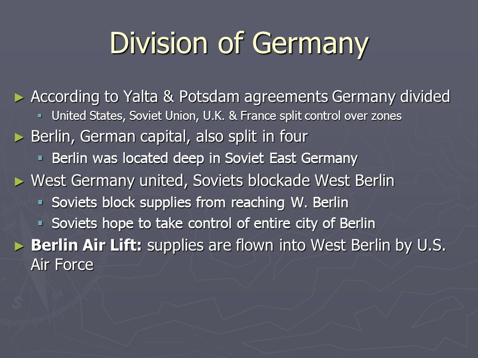 Division of Germany ► According to Yalta & Potsdam agreements Germany divided  United States, Soviet Union, U.K.