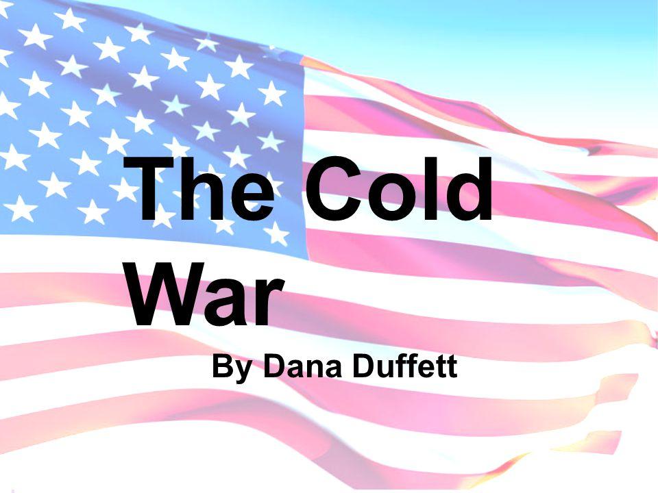 The Cold War By Dana Duffett