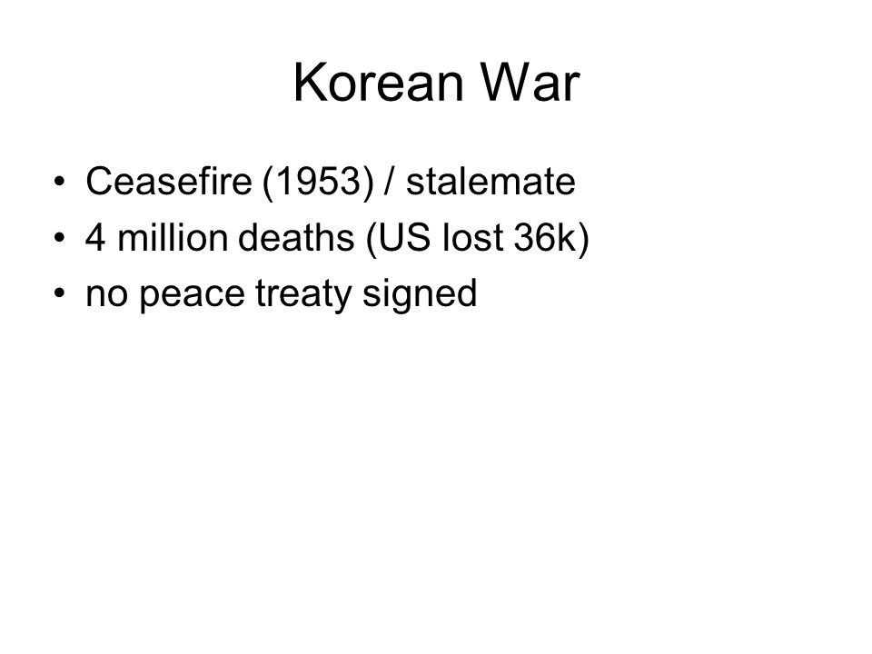 Korean War Ceasefire (1953) / stalemate 4 million deaths (US lost 36k) no peace treaty signed
