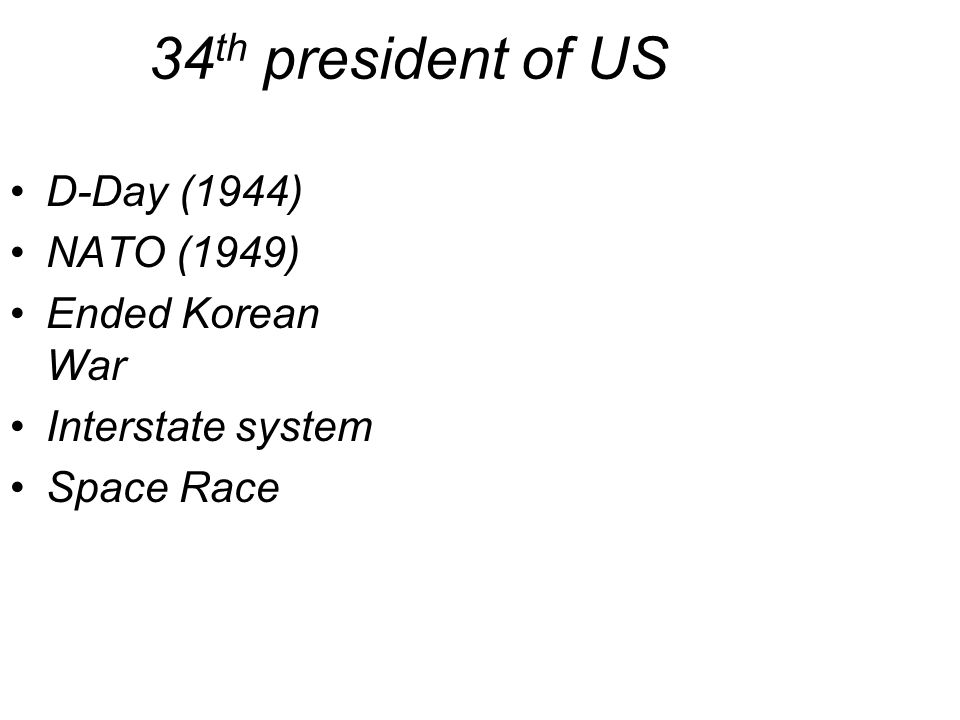 34 th president of US D-Day (1944) NATO (1949) Ended Korean War Interstate system Space Race Dwight Eisenhower