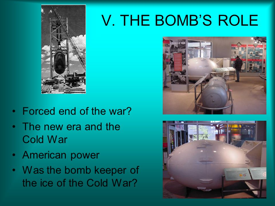 V.THE BOMB'S ROLE Forced end of the war.