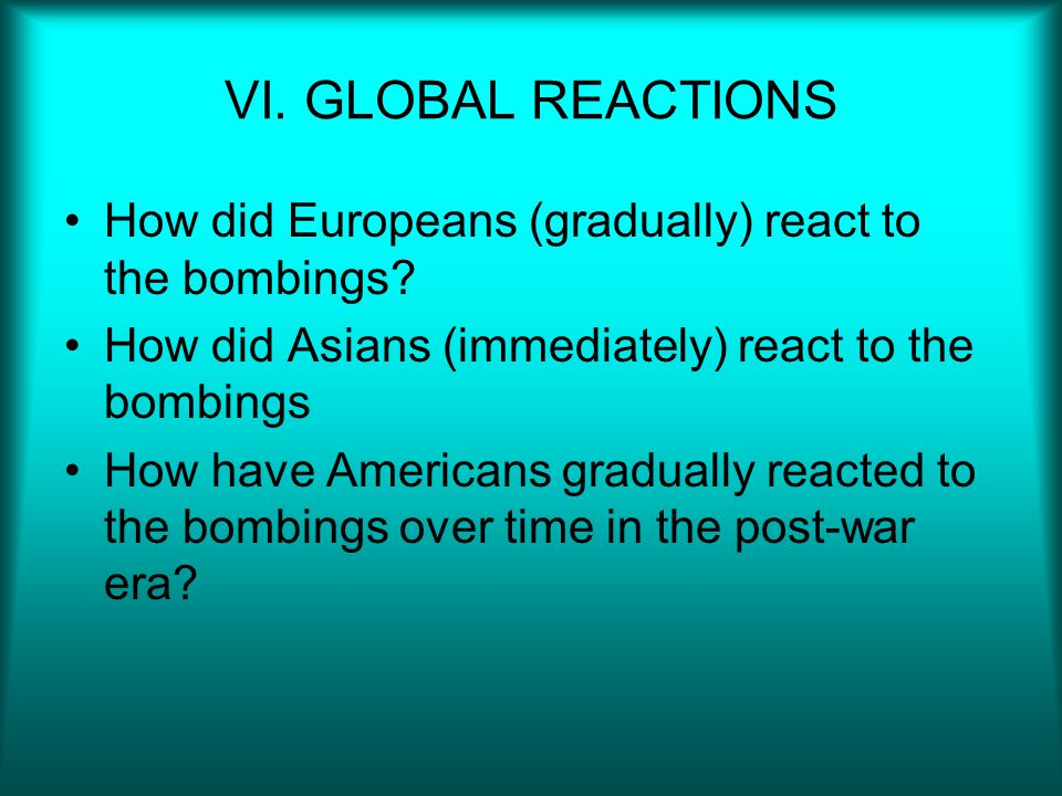 VI.GLOBAL REACTIONS How did Europeans (gradually) react to the bombings.