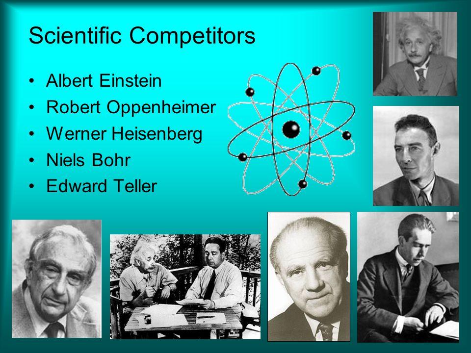 Scientific Competitors Albert Einstein Robert Oppenheimer Werner Heisenberg Niels Bohr Edward Teller