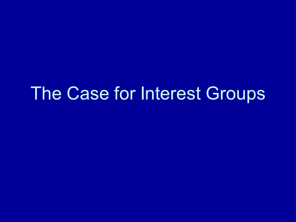 The Case for Interest Groups