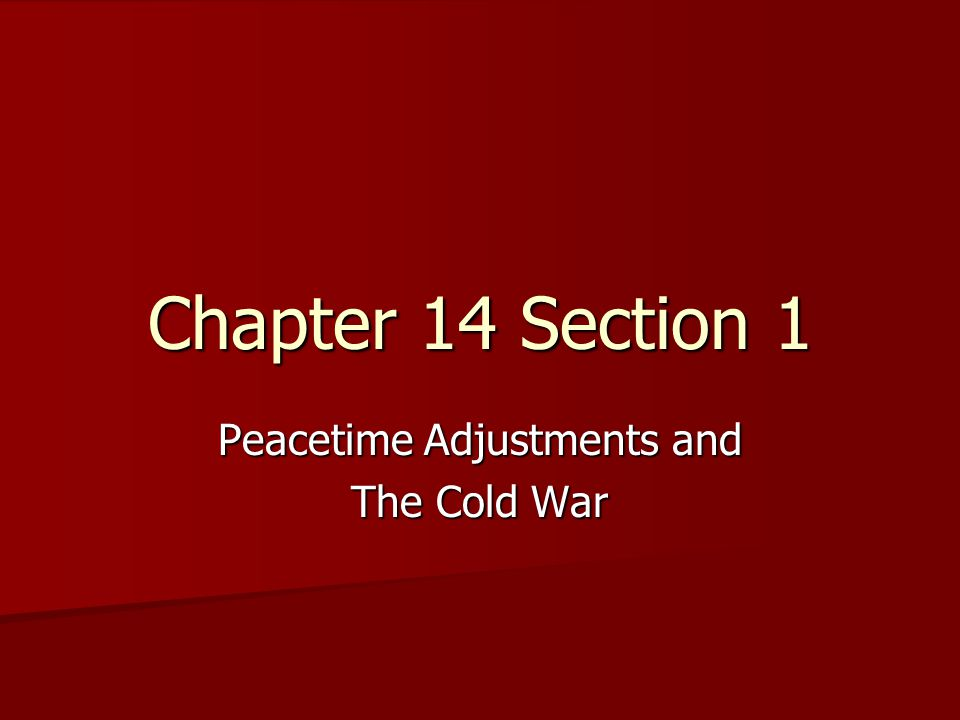 Chapter 14 Section 1 Peacetime Adjustments and The Cold War
