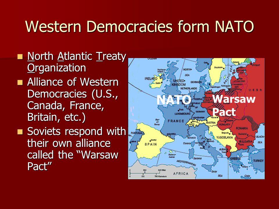 Western Democracies form NATO North Atlantic Treaty Organization North Atlantic Treaty Organization Alliance of Western Democracies (U.S., Canada, Fra