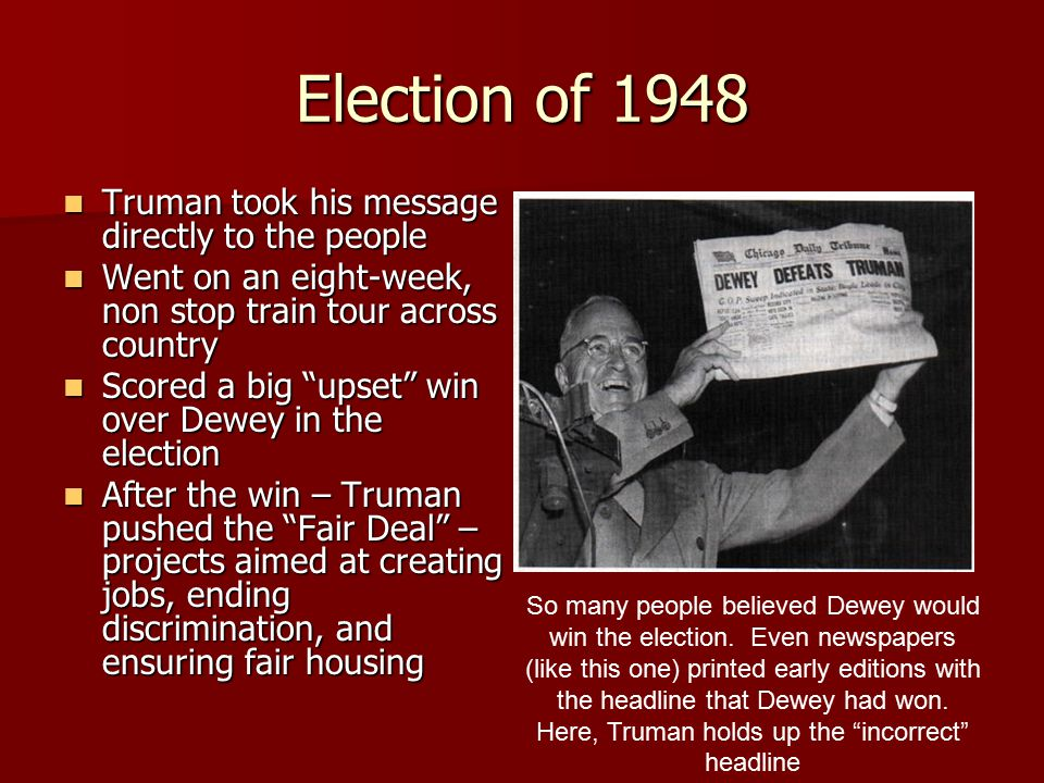 Election of 1948 Truman took his message directly to the people Truman took his message directly to the people Went on an eight-week, non stop train t