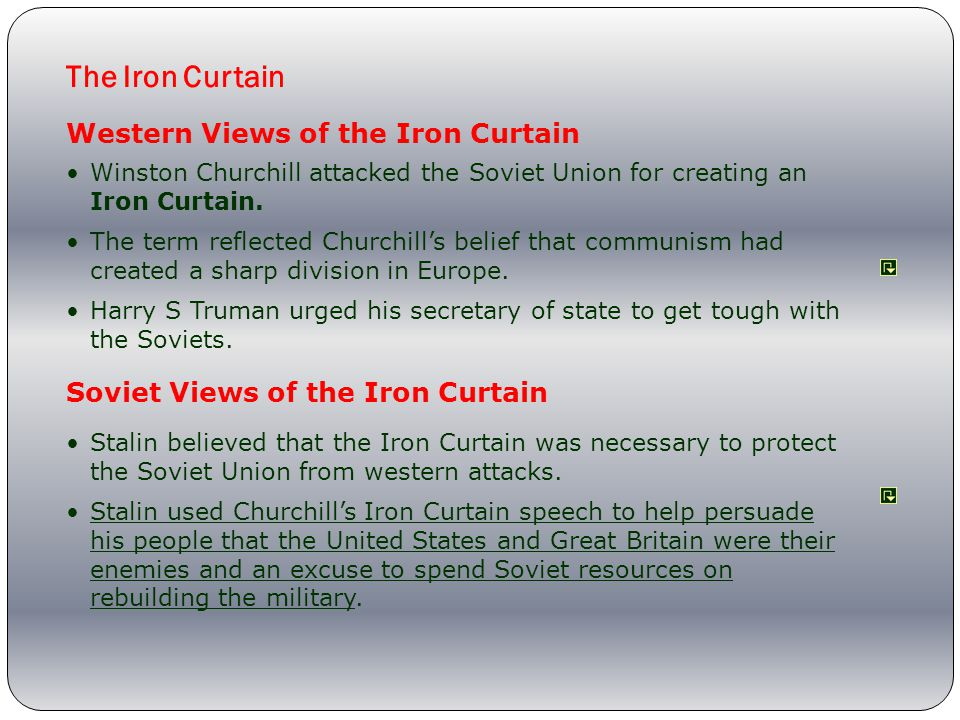 Western Views of the Iron Curtain Soviet Views of the Iron Curtain Winston Churchill attacked the Soviet Union for creating an Iron Curtain.