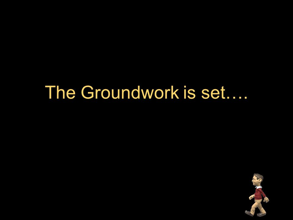 The Groundwork is set….